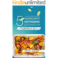 5 Ingredient Ketogenic Cookbook: Keto Recipes with Only 5 Ingredients or Less