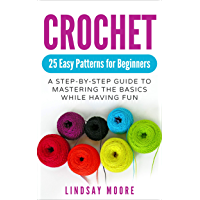 Crochet: 25 Easy Patterns for Beginners: A Step-By-Step Guide to Mastering the Basics While Having Fun (English Edition)
