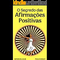 O Segredo Das Afirmações Positivas (Imparavel.club Livro 31)