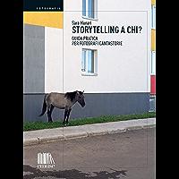 Storytelling a chi?: Guida pratica per fotografi cantastorie (Fotografia Vol. 7)