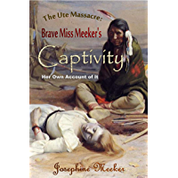 The Ute Massacre: Brave Miss Meeker's Captivity,  Her Own Account of It (1879)