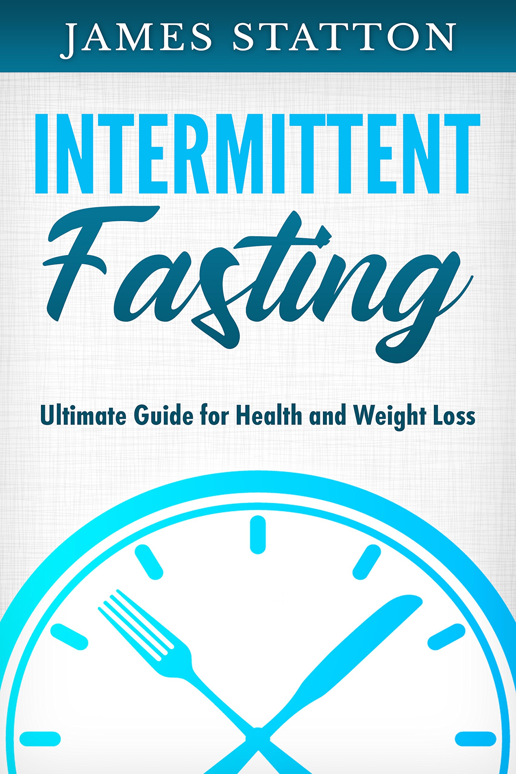 Intermittent Fasting: Ultimate Guide for Health and Weight Loss (English Edition)