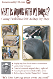What Is Wrong with My Horse? (Horse Training How-To Book 3)