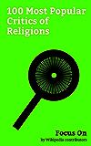 Focus On: 100 Most Popular Critics of Religions: Stephen Hawking, John Lennon, Daniel Radcliffe, Karl Marx, Benito Mussolini, Seth MacFarlane, Elton John, ... Lenin, Sigmund Freud, Sarah Silverman, etc.