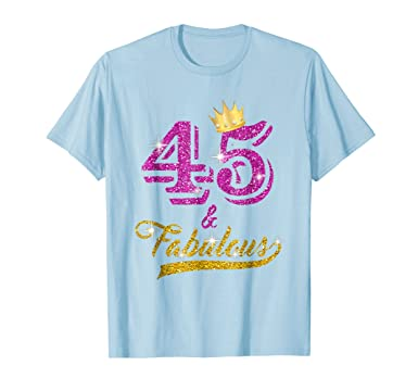 Mens 45 And Fabulous T Shirt Yrs Old B Day 45th Birthday Gift