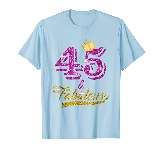 Amazon 45 And Fabulous T Shirt 45 Yrs Old B Day 45th Birthday