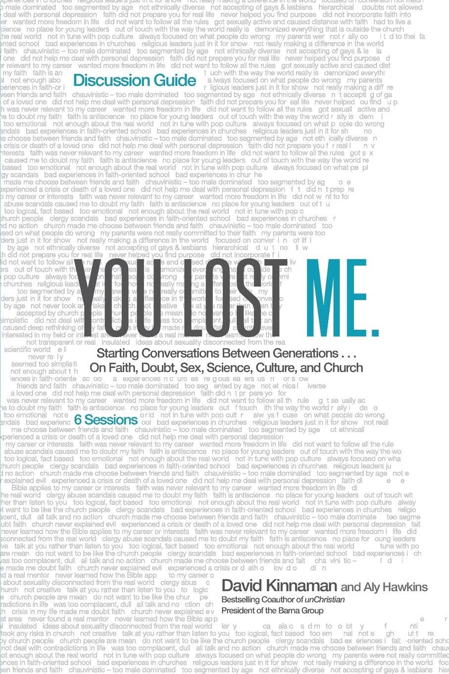 Read Online You Lost Me Discussion Guide: Starting Conversations Between Generations...On Faith, Doubt, Sex, Science, Culture, and Church PDF