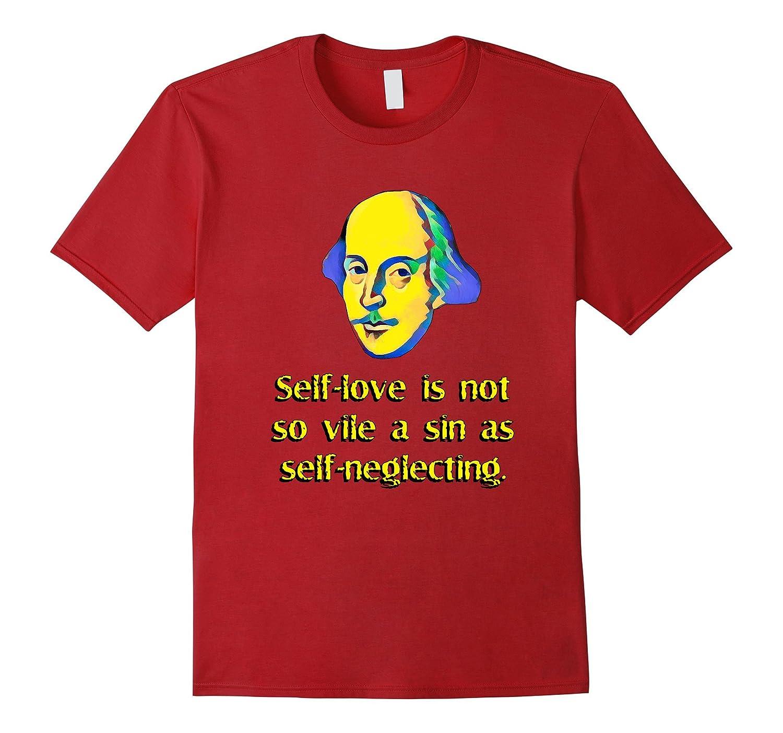 Shakespeare Self Love Is Not So Vile Novelty Tshirt Gift