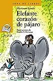Elefante corazón de pájaro (Literatura Infantil (6-11 Años) - Sopa De Libros)