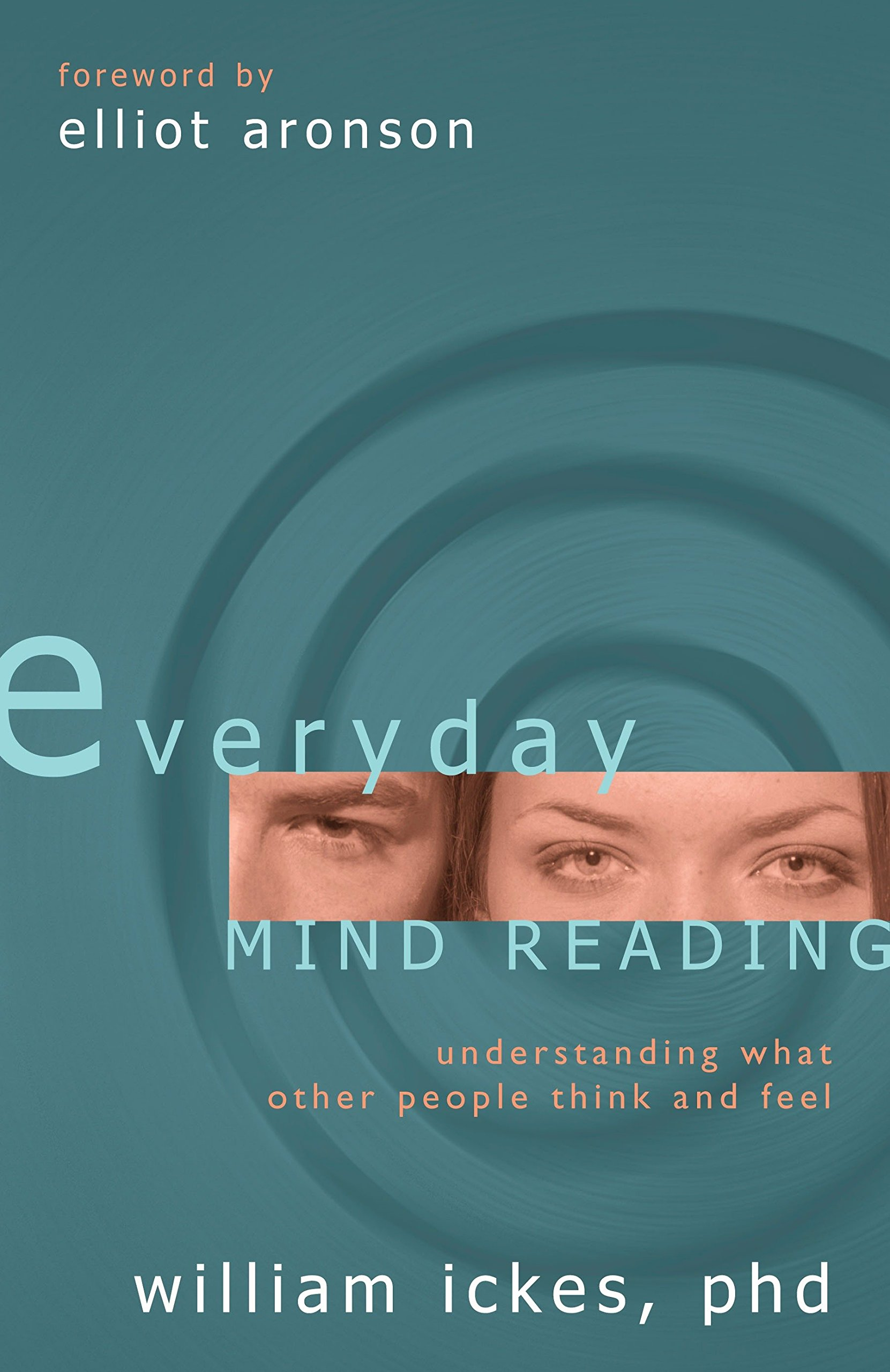 Read Online Everyday Mind Reading: Understanding What Other People Think and Feel ebook