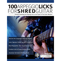 100 Arpeggio Licks for Shred Guitar: Picking, Sweeping and Tapping Licks in the Styles of The Guitar Masters (Rock… book cover