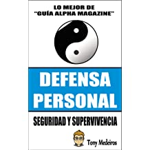 DEFENSA PERSONAL: SEGURIDAD Y SUPERVIVENCIA (GUÍA ALPHA MAGAZINE nº 6) (Spanish Edition) Jan 15, 2018