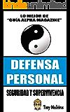 DEFENSA PERSONAL: SEGURIDAD Y SUPERVIVENCIA (GUÍA ALPHA MAGAZINE nº 6)