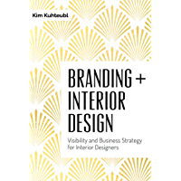 Branding + Interior Design: Visibility and Business Strategy For Interior Designers (English Edition)