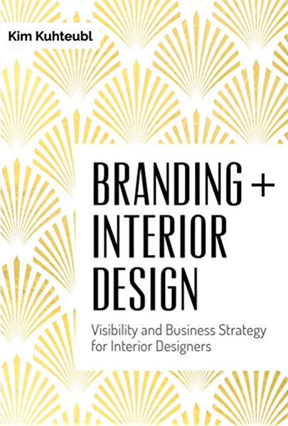 Branding Interior Design Visibility And Business Strategy For Interior Designers Kindle Edition By Kuhteubl Kim Arts Photography Kindle Ebooks Amazon Com