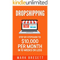 Dropshipping: Step-By-Step Guide to $10,000 per Month in 10 Weeks or Less