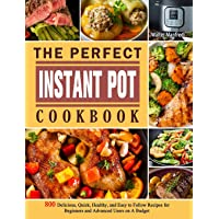 The Perfect Instant Pot Cookbook: 800 Delicious, Quick, Healthy, and Easy to Follow Recipes for Beginners and Advanced…