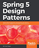 Spring 5 Design Patterns: Master efficient application development with patterns such as proxy, singleton, the template method, and more