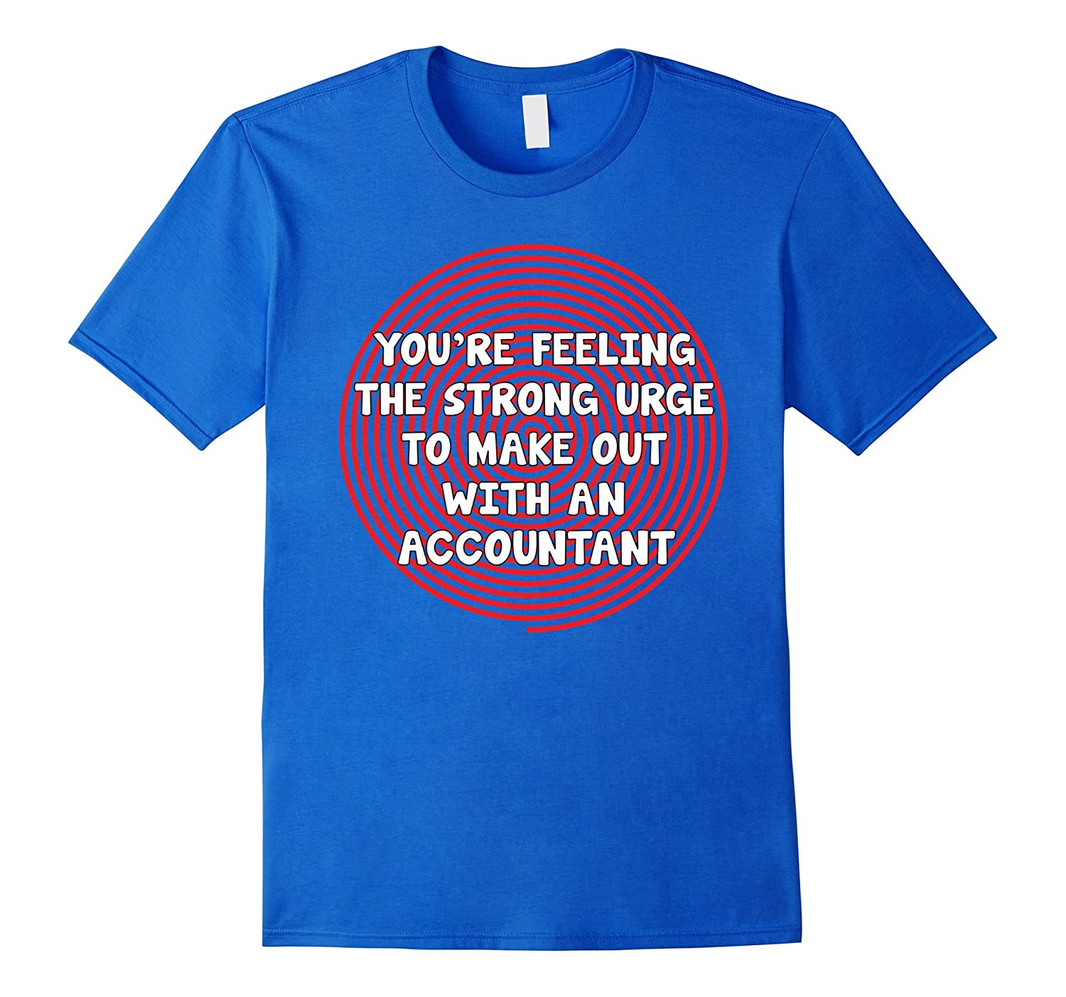Feeling Urge to Make Out with an Accountant T-Shirt-CL