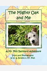The Mighty Oak and Me: A Mr. Pish Backyard Adventure Paperback