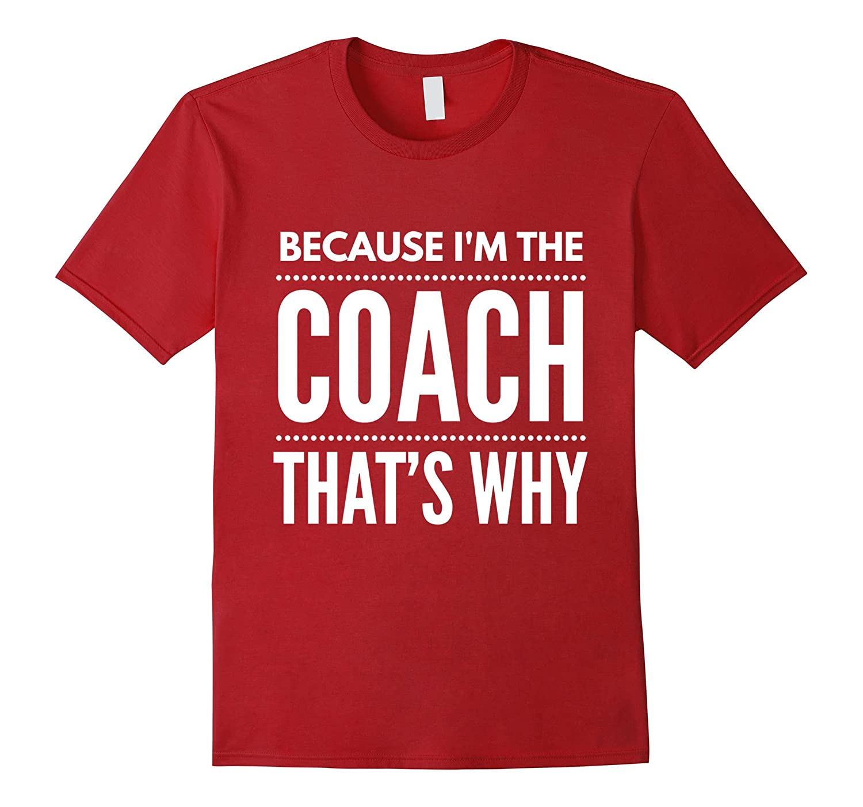 Because I'm the Coach funny coaching shirt-Art