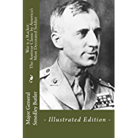 War is a Racket: The Antiwar Classic by America's Most Decorated Soldier: - Illustrated Edition -