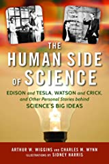 The Human Side of Science: Edison and Tesla, Watson and Crick, and Other Personal Stories behind Science's Big Ideas Hardcover