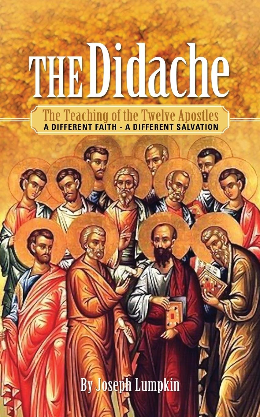 The Didache: The Teaching of the Twelve Apostles: A Different Faith - A Different Salvation pdf