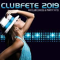 Clubfete 2019 (63 Club Dance & Party Hits) [Explicit]