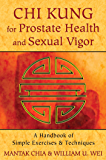 Chi Kung for Prostate Health and Sexual Vigor: A Handbook of Simple Exercises and Techniques (English Edition)