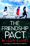 The Friendship Pact: A totally gripping psychological thriller with a brilliant twist
