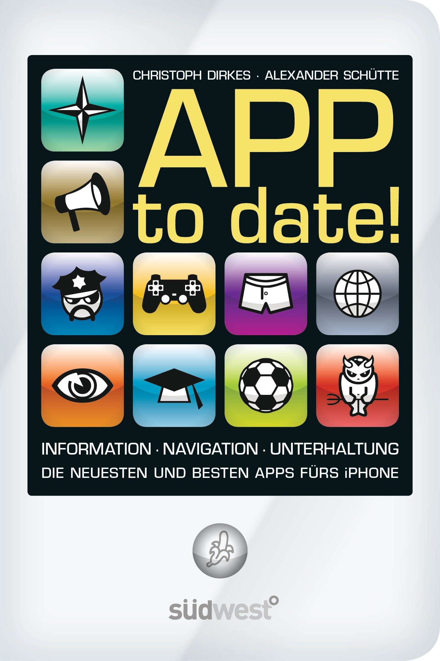 APP to date!: Information – Navigation - Unterhaltung: die neuesten und besten Apps fürs iPhone