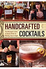 Handcrafted Cocktails: The Mixologist's Guide to Classic Drinks for Morning, Noon & Night Hardcover