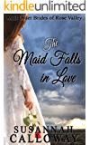 Mail Order Bride: The Maid Falls in Love (Mail Order Brides of Rose Valley  Book 4)