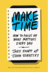 Make Time: How to Focus on What Matters Every Day Kindle Edition