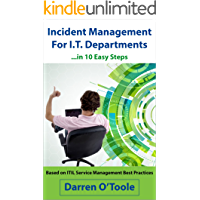Incident Management For I.T. Departments: ...in 10 Easy Steps