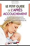 Le petit guide de l'après-accouchement: Les réponses rassurantes à vos doutes de jeune maman pour bien vivre votre nouvelle vie
