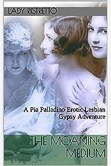 The Moaning Medium: A Pia Palladino Erotic Lesbian Gypsy Adventure Kindle Edition