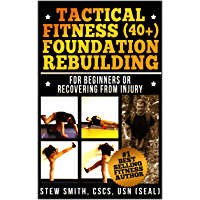 Tactical Fitness (40+) Foundation Rebuilding: For Beginners or Those Recovering from Injury (TF40+ Book 1)