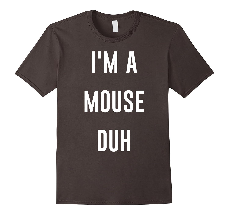 I'm A Mouse Duh Easy Halloween Costume Shirt-FL