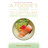 A Foodie's Guide to Capitalism: Understanding the Political Economy of What We Eat (English Edition)