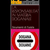 LA RESPONSABILITA' IN MATERIA DOGANALE: Strumenti di Tutela