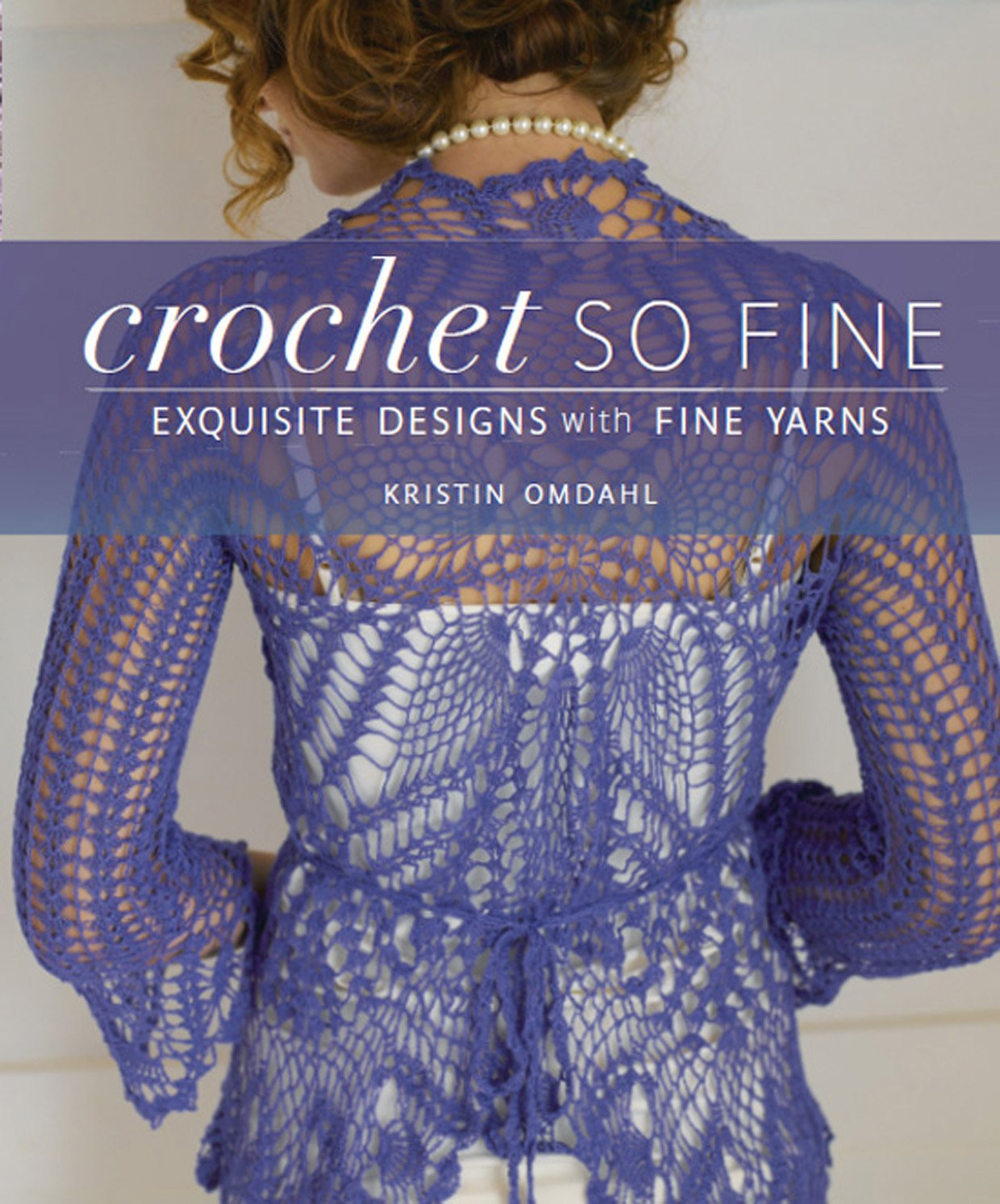 Crochet So Fine: Exquisite Designs with Fine Yarns: Kristin Omdahl ...