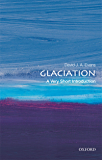 Glaciation: A Very Short Introduction (Very Short Introductions)