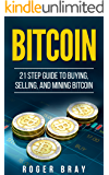 Bitcoin: 21 Step Guide to Buying, Selling, and Mining Bitcoin