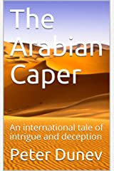 The Arabian Caper: An international tale of intrigue and deception Kindle Edition