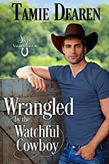 Wrangled by the Watchful Cowboy (Sage Valley Ranch Book 3) Kindle Edition