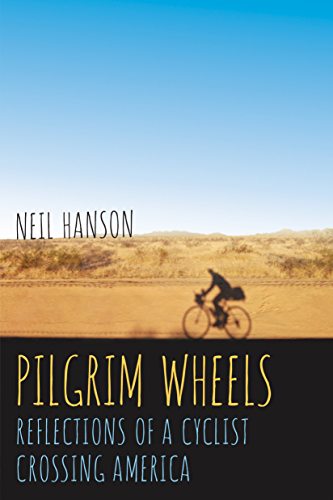 Pilgrim Wheels: Reflections of a Cyclist Crossing America (Cycling Reflections Book 1)