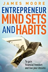 Entrepreneur Mindsets and Habits: To Gain Financial Freedom and Live Your Dreams (Business, Money, Power, Mindset, Elon musk, Self help, Financial Freedom Book Book 3) Kindle Edition