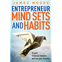 Entrepreneur Mindsets and Habits: To Gain Financial Freedom and Live Your Dreams (Business, Money, Power, Mindset, Elon musk, Self help, Financial Freedom Book Book 3) (English Edition)